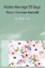 Hidden Marriage 99 Days: Please Restrain Yourself