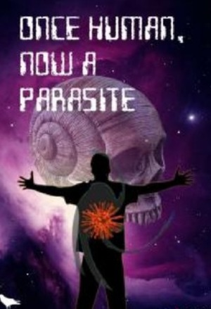 Once Human, Now a Parasite