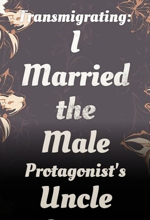 Transmigrating: I Married the Male Protagonist's Uncle